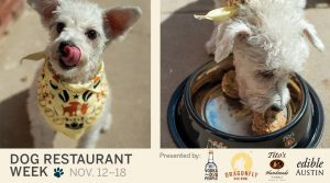 Dog Restaurant Week · Hosted by Dragonfly Dog Bowl and Edible Austin @ Austin | Texas | United States
